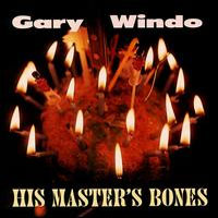Gary Windo - His Masters Bones